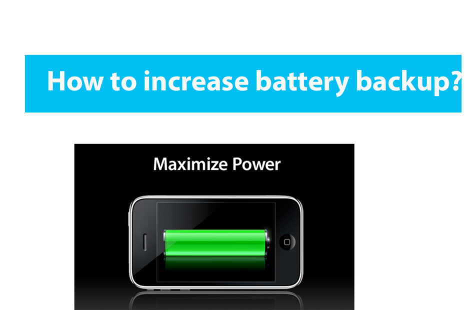 How to increase battery backup