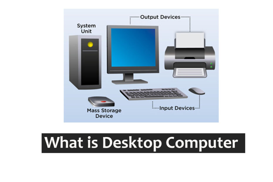 What is Desktop Computer and components