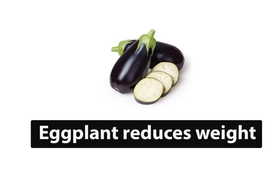 Eggplant reduces weight