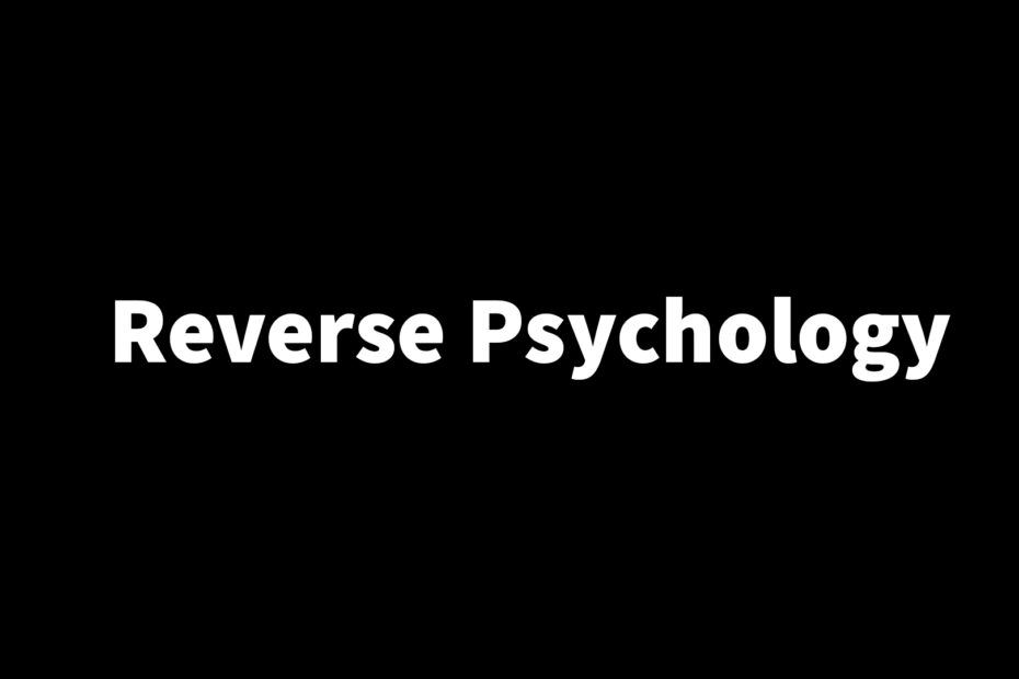 use reverse psychology on a man and women